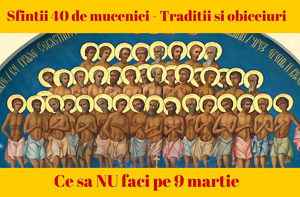 Sfintii 40 de mucenici din Sevastia se sarbatoresc pe 9 martie, aceasta fiind o zi legata de mai multe traditii, obiceiuri si superstitii din popor.
