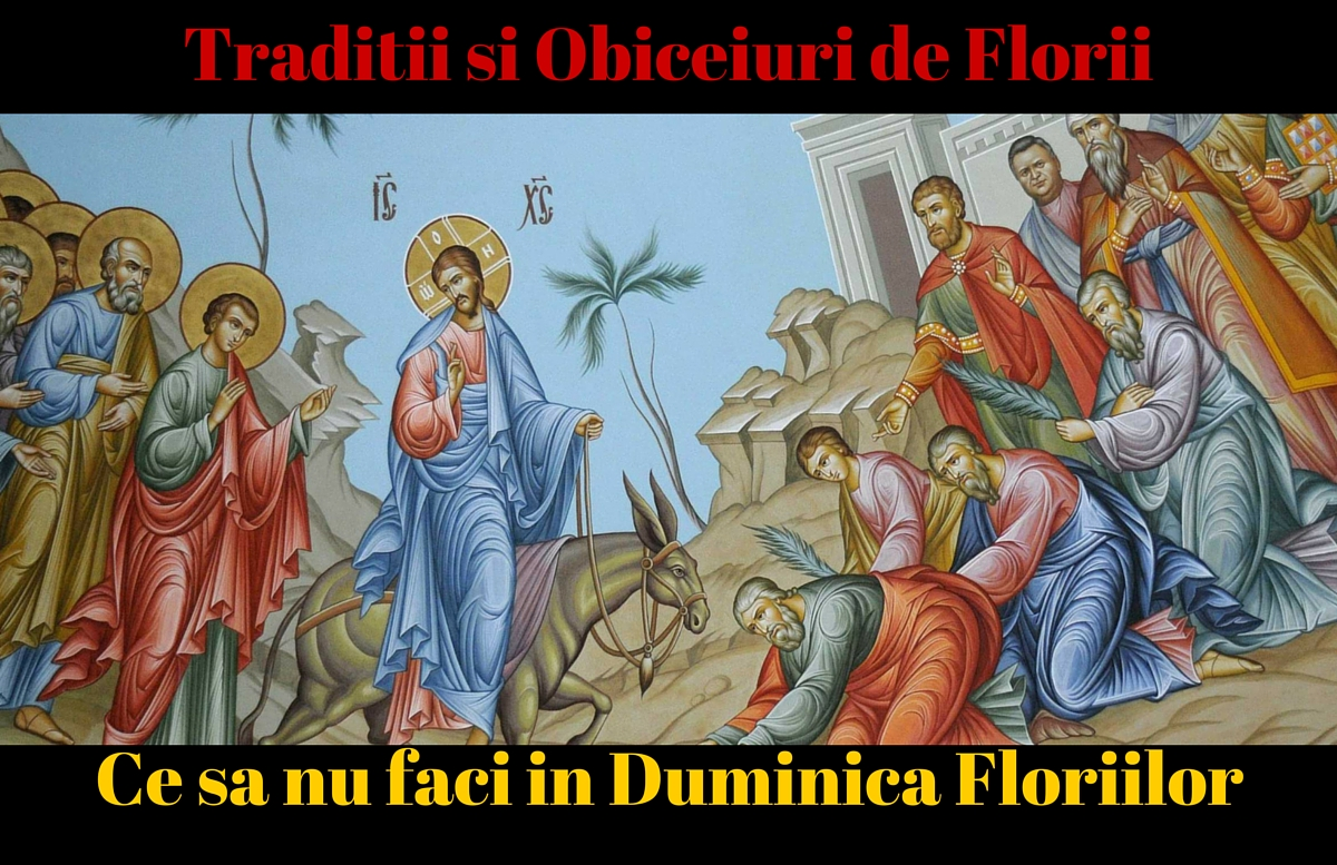 Ortodocsii sarbatoresc Duminica Floriilor pe 24 aprilie 2016. Iata ce sa nu faci in aceasta zi si cateva traditii si obiceiuri de Florii.