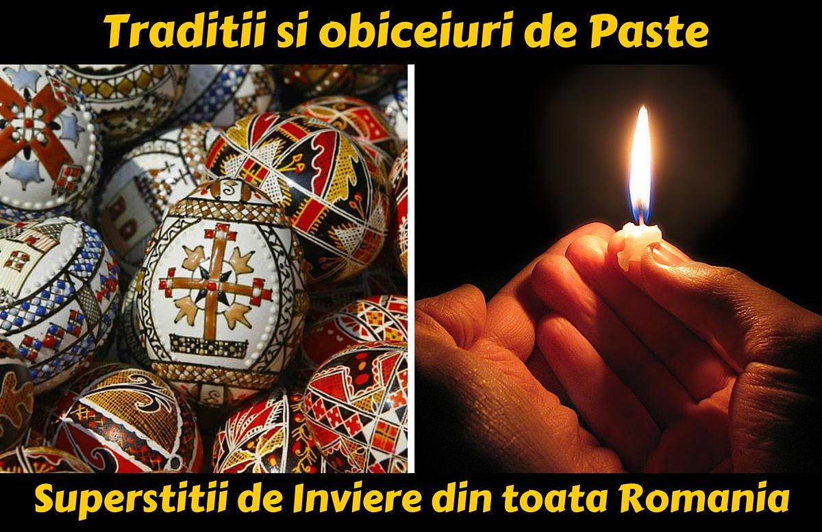Iata superstitiii, traditii si obiceiuri de Paste din Moldova, Muntenia, Transilvania, Oltenia, Banat, Dobrogea, Bucovina, Maramures, Crisana.