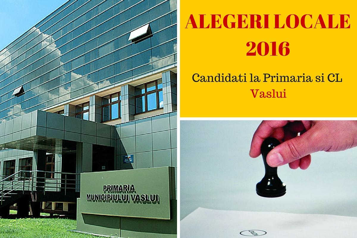 Candidati Primaria Vaslui la alegerile locale din 2016. Cine candideaza pentru postul de primar si pentru Consiliul Local.