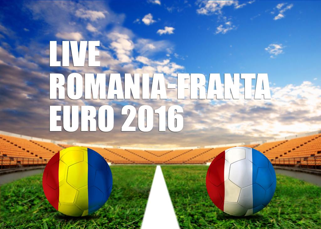 LIVE TEXT EURO 2016 ROMANIA FRANTA - MECIUL DE FOTBAL DE DESCHIERE