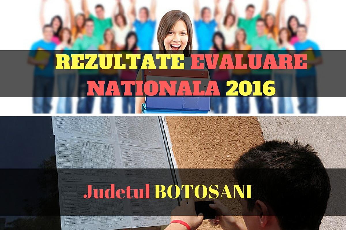 Rezultate Evaluare Nationala 2016 in judetul BOTOSANI Edu.ro publica vineri, 1 iulie 2016, notele obtinute de elevi la evaluarea nationala din acest an.
