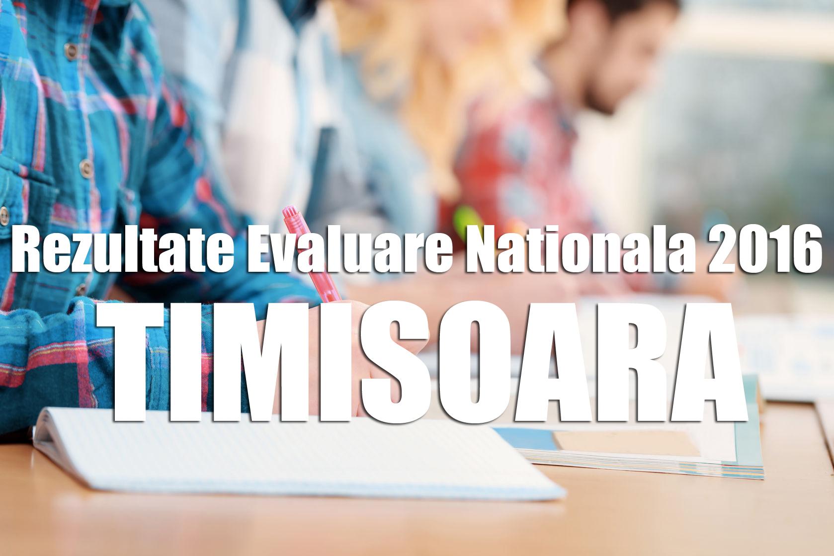 Edu.ro: Rezultate Evaluare Nationala 2016 TIMISOARA / TIMIS. Note obtinute