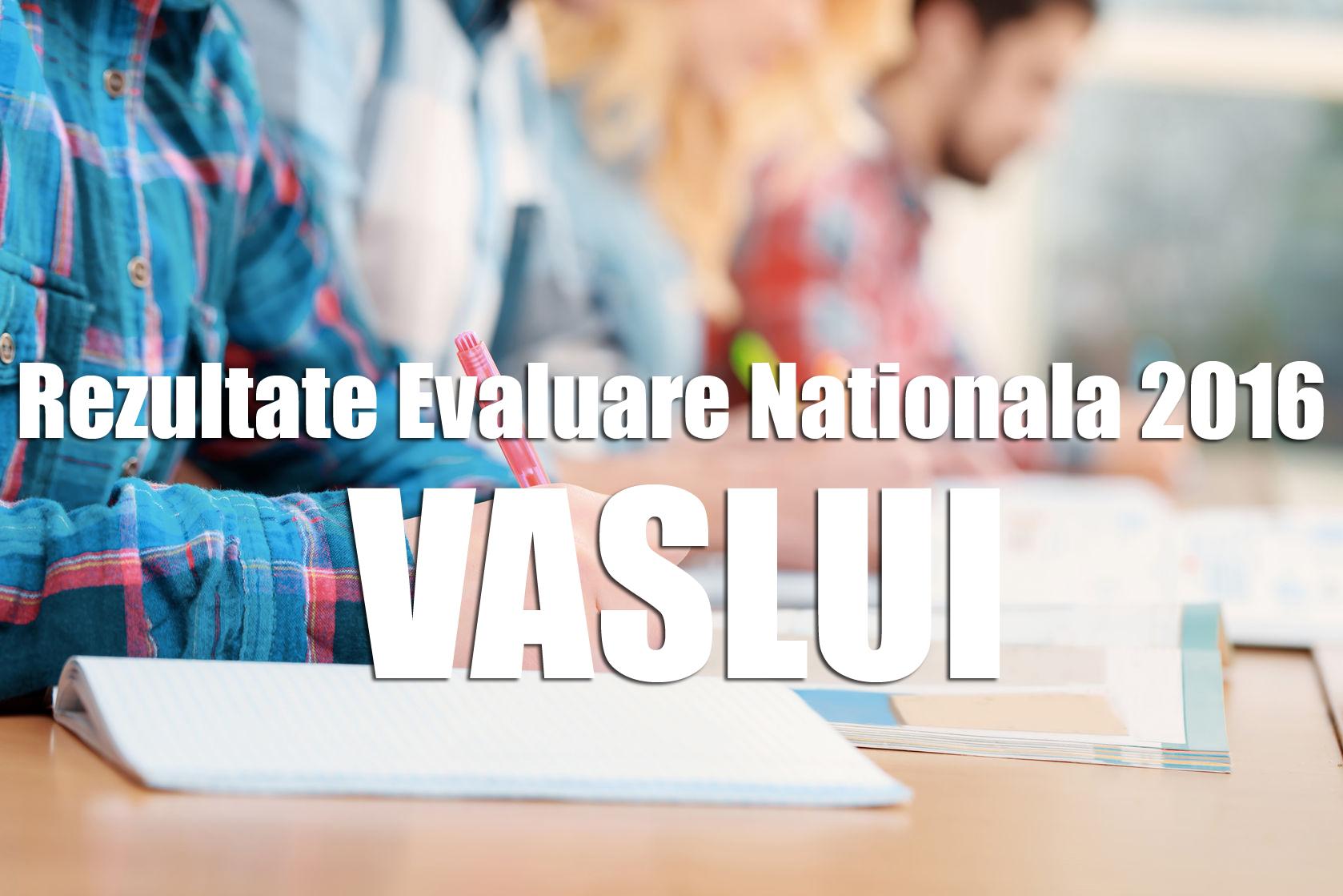 Rezultate-Evaluare-Nationala-2016-vaslui