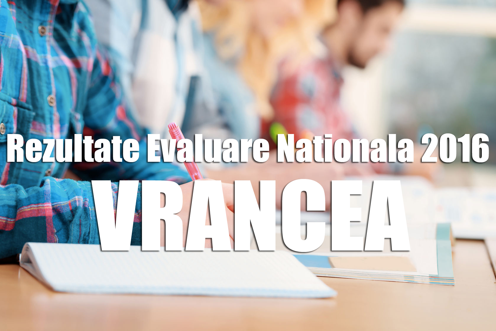 Rezultate-Evaluare-Nationala-2016-vrancea