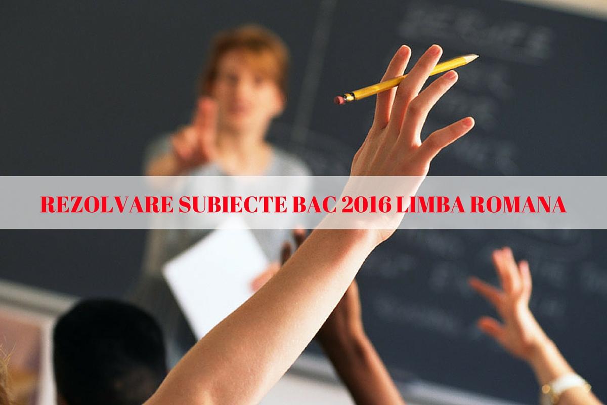 Rezolvare Subiecte Bac 2016. Romana. Iata cum se rezolva subiectele date azi, 4 iulie 2016, la proba de limba romana de la Bacalaureat.