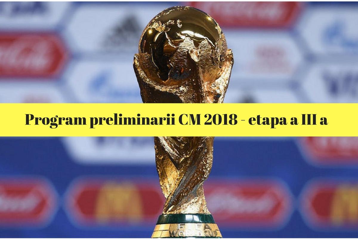 Program preliminarii CM 2018. etapa a treia. Programul complet al meciurilor din această rundă a preliminariilor și televizare.
