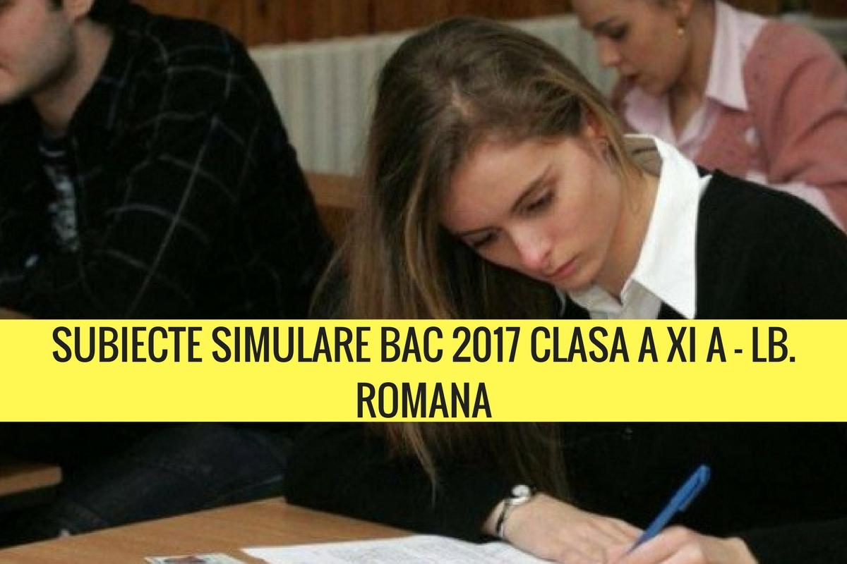 Subiecte simulare Bac 2017 Română clasa a XI a. Ce s-a dat la limba română la profilele real și uman la simularea de pe 13 martie 2017.