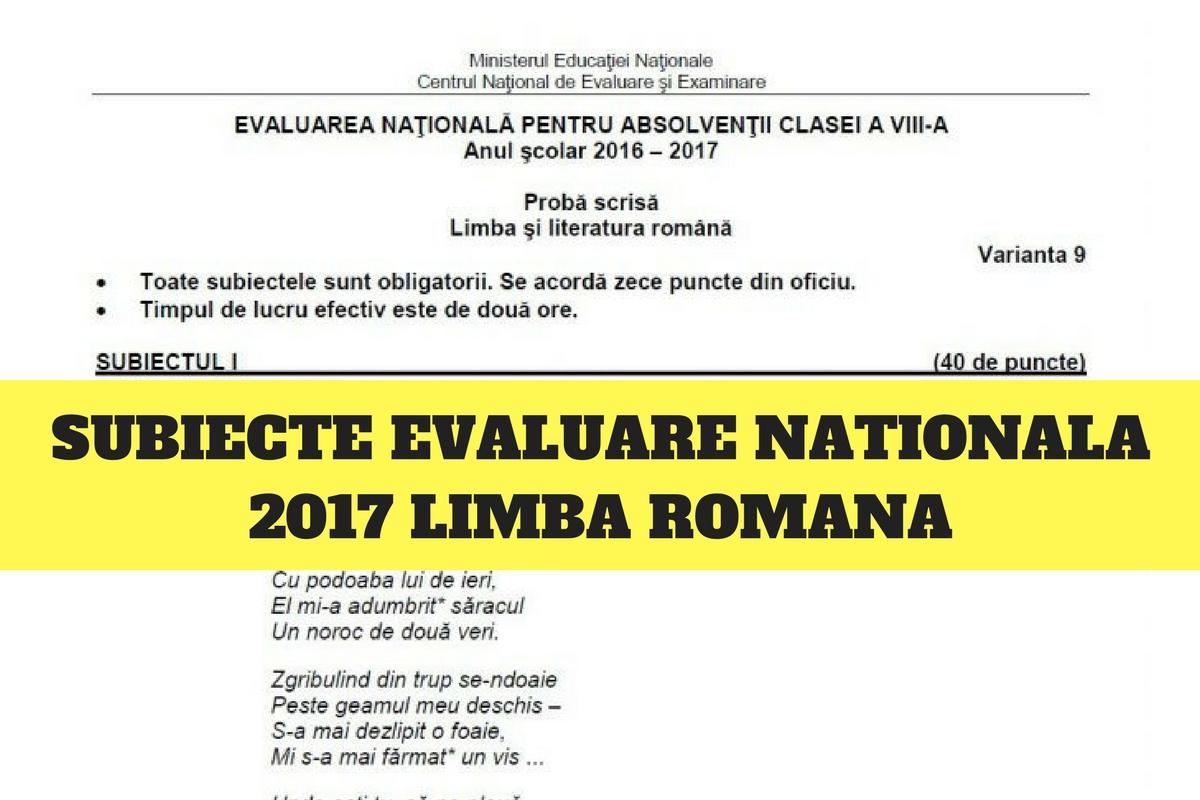 Subiecte Evaluare Națională 2017 Română și rezolvare. Data: 19 iunie 2017