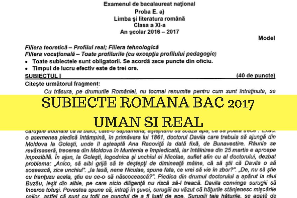 Subiecte Română Bac 2017 Uman și real - Rezolvarea subiectelor