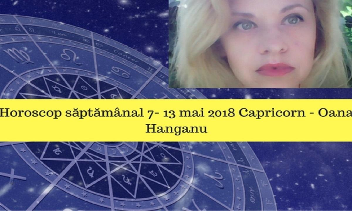 Horoscop săptămânal 7- 13 mai 2018 Capricorn - Oana Hanganu
