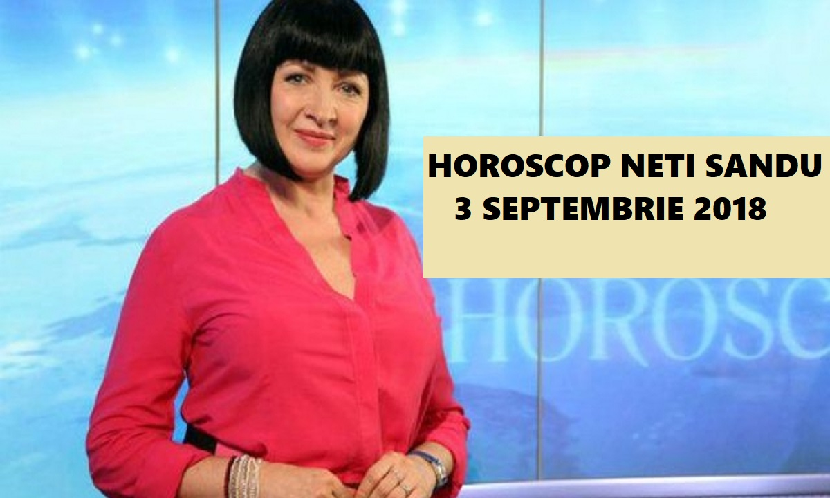 Horoscop Neti Sandu 3 septembrie 2018. 3 zodii pot câștiga mulți bani astăzi