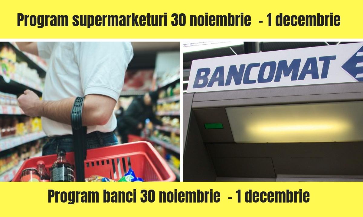 Program supermarketuri și bănci 30 noiembrie - 1 decembrie 2018