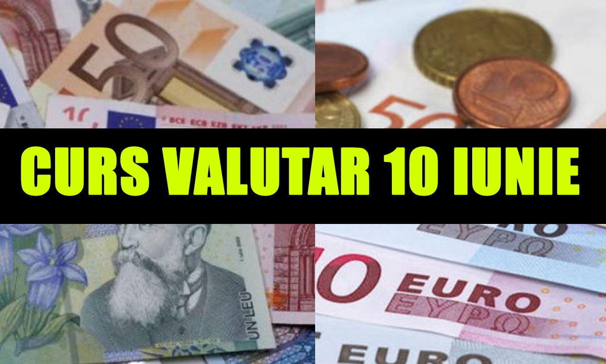 Curs valutar 10 iunie 2019 - Cât costă 1 EURO la BNR, cursul de schimb