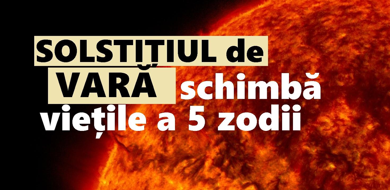 Cele 5 zodii afectate de solstițiul de vară. Pentru a treia din această listă se va produce O MINUNE!