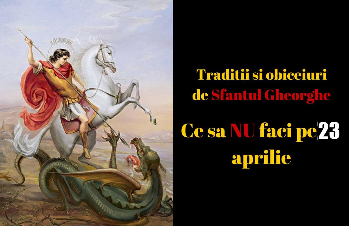 Superstitii, traditii si obiceiuri de Sfantul Gheorghe. Ce sa NU faci pe 23 aprilie
