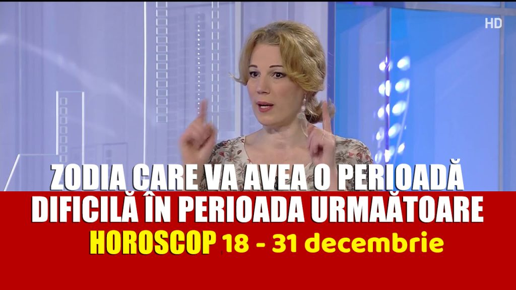 Horoscop cu Camelia Pătrășcanu - 18-31 decembrie